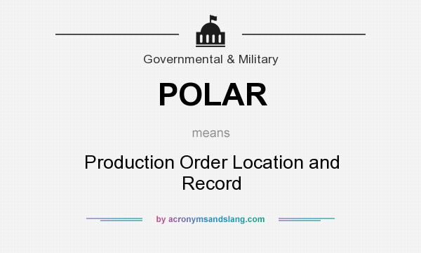 What does POLAR mean? It stands for Production Order Location and Record