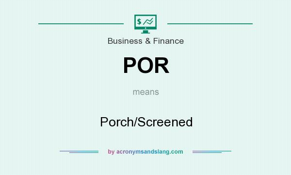 What does POR mean? It stands for Porch/Screened