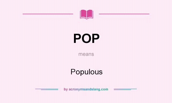 What does POP mean? It stands for Populous