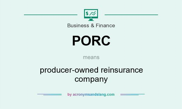 What does PORC mean? It stands for producer-owned reinsurance company