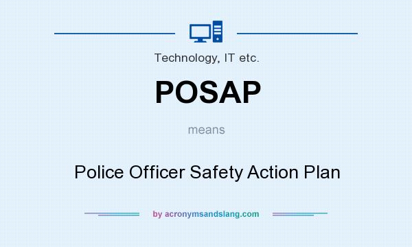 What does POSAP mean? It stands for Police Officer Safety Action Plan