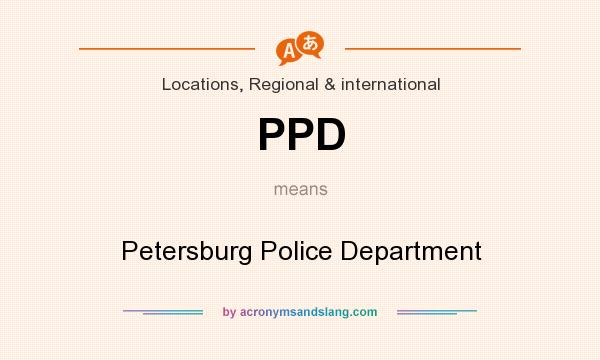 What does PPD mean? It stands for Petersburg Police Department