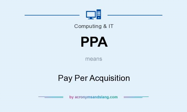 What does PPA mean? It stands for Pay Per Acquisition