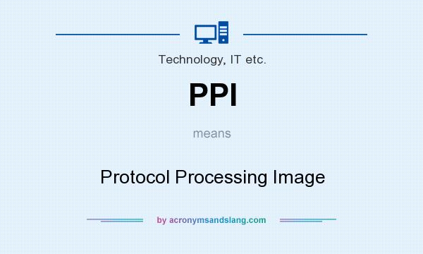 What does PPI mean? It stands for Protocol Processing Image