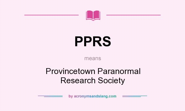 What does PPRS mean? It stands for Provincetown Paranormal Research Society