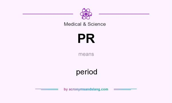 What does PR mean? It stands for period