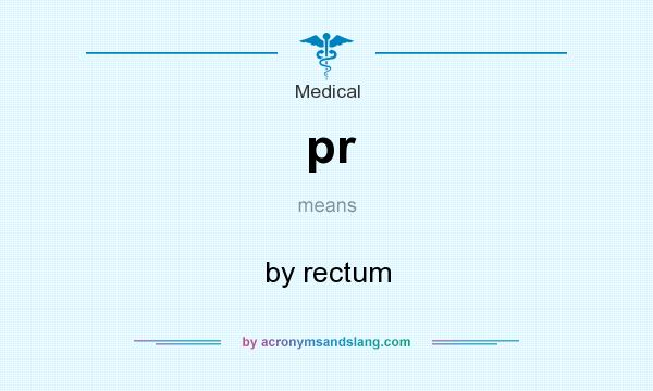 What does pr mean? It stands for by rectum