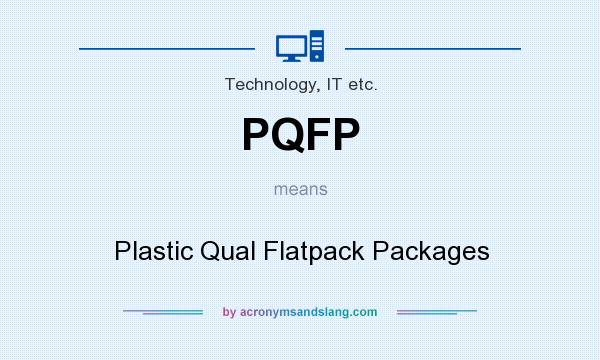 What does PQFP mean? It stands for Plastic Qual Flatpack Packages