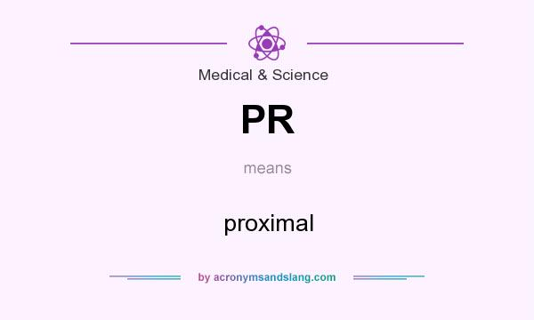 What does PR mean? It stands for proximal