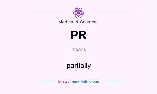 What does PR mean? It stands for partially