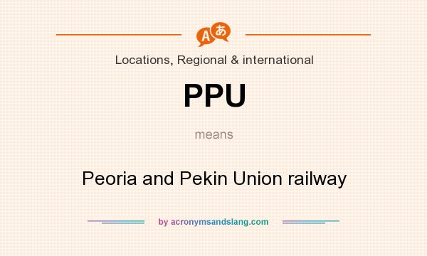 What does PPU mean? It stands for Peoria and Pekin Union railway
