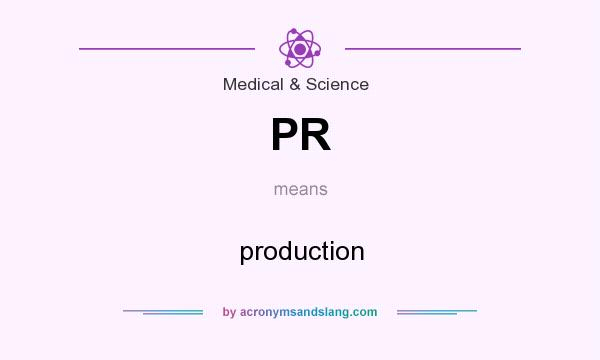 What does PR mean? It stands for production