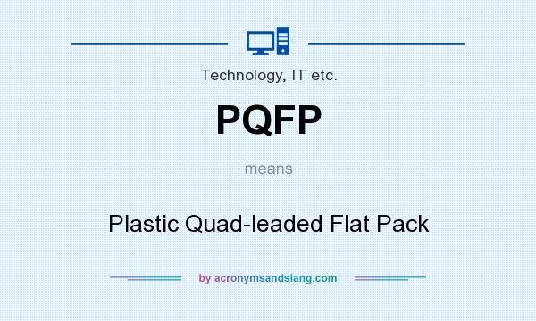What does PQFP mean? It stands for Plastic Quad-leaded Flat Pack