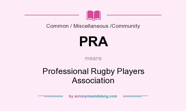 What does PRA mean? It stands for Professional Rugby Players Association