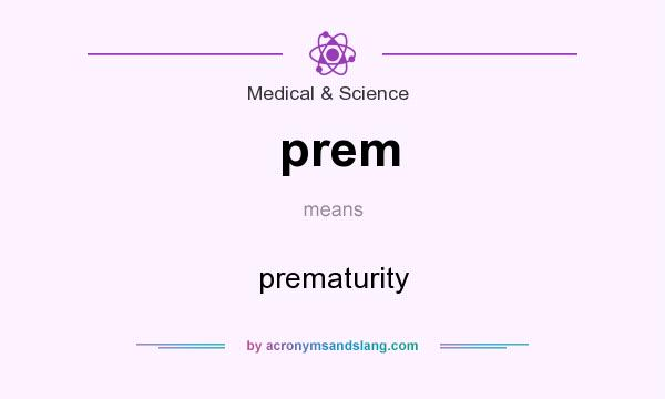What does prem mean? It stands for prematurity