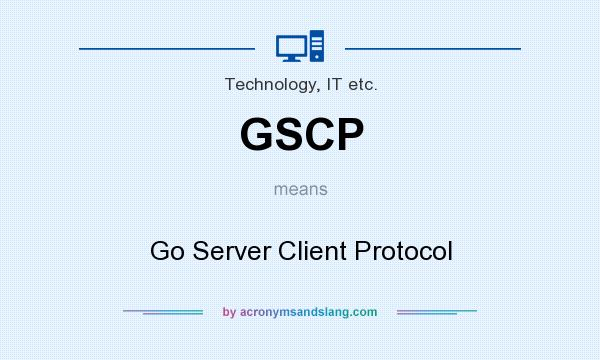 What does GSCP mean? It stands for Go Server Client Protocol