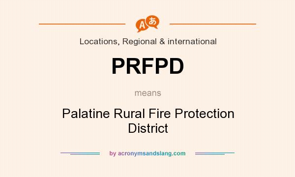 What does PRFPD mean? It stands for Palatine Rural Fire Protection District
