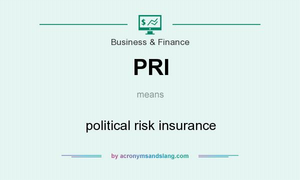 What does PRI mean? It stands for political risk insurance