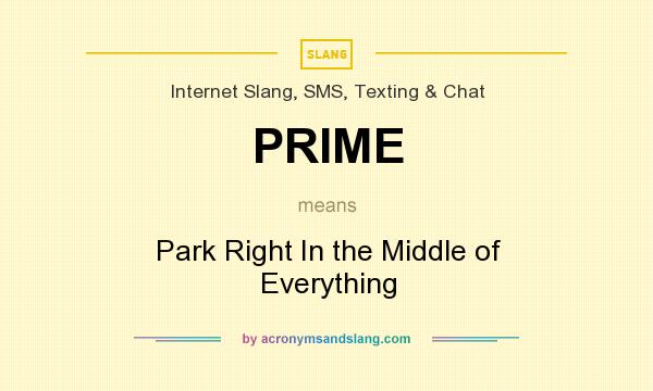What does PRIME mean? It stands for Park Right In the Middle of Everything