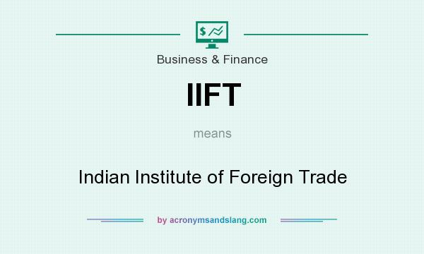 What does IIFT mean? It stands for Indian Institute of Foreign Trade