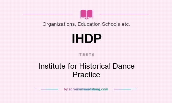What does IHDP mean? It stands for Institute for Historical Dance Practice