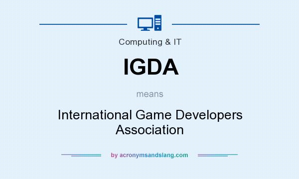 What does IGDA mean? It stands for International Game Developers Association