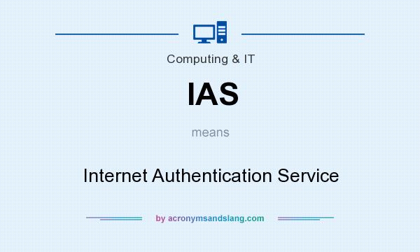 What does IAS mean? It stands for Internet Authentication Service