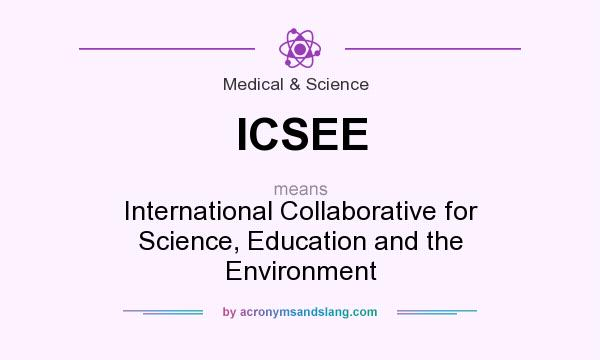 What does ICSEE mean? It stands for International Collaborative for Science, Education and the Environment