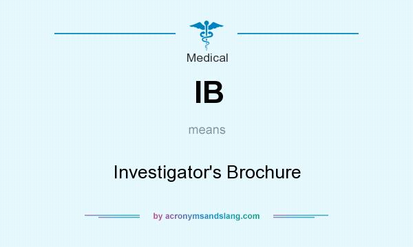 What does IB mean? It stands for Investigator`s Brochure
