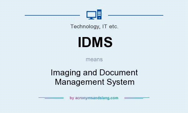 What does IDMS mean? It stands for Imaging and Document Management System