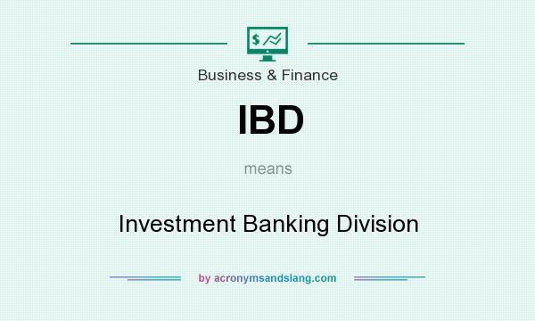 What does IBD mean? It stands for Investment Banking Division