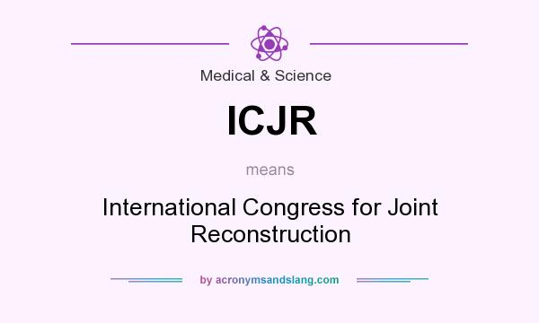 What does ICJR mean? It stands for International Congress for Joint Reconstruction