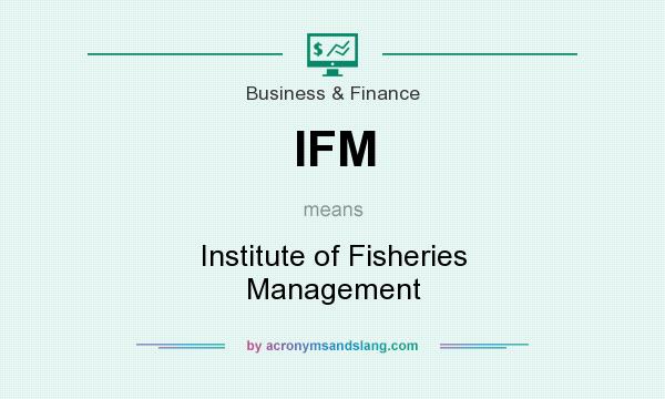 What does IFM mean? It stands for Institute of Fisheries Management