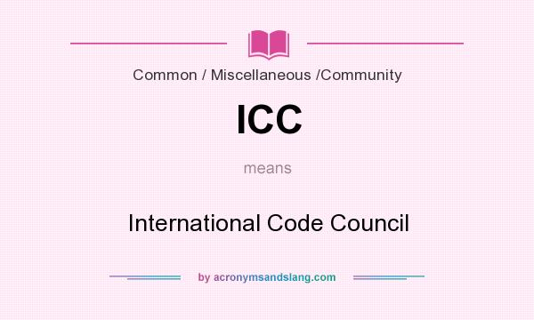 What does ICC mean? It stands for International Code Council