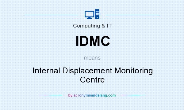 What does IDMC mean? It stands for Internal Displacement Monitoring Centre