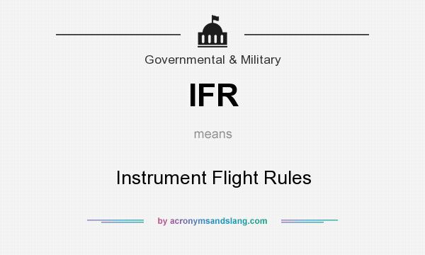 What does IFR mean? It stands for Instrument Flight Rules