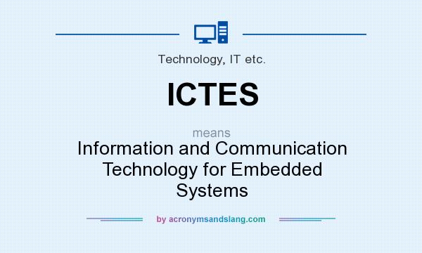 What does ICTES mean? It stands for Information and Communication Technology for Embedded Systems