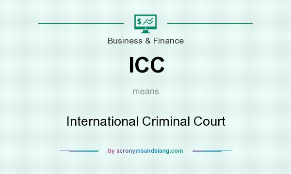 What does ICC mean? It stands for International Criminal Court