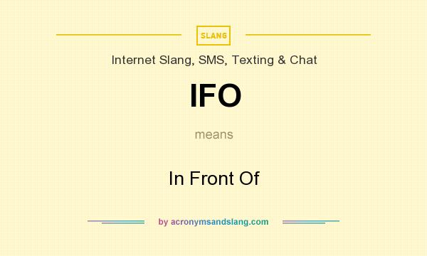 What does IFO mean? It stands for In Front Of