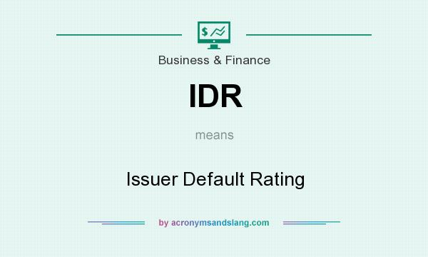 What does IDR mean? It stands for Issuer Default Rating