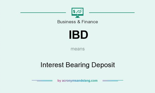 What does IBD mean? It stands for Interest Bearing Deposit