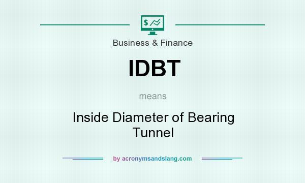 What does IDBT mean? It stands for Inside Diameter of Bearing Tunnel