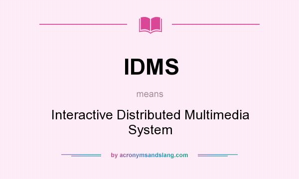 What does IDMS mean? It stands for Interactive Distributed Multimedia System