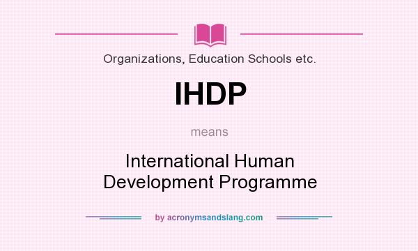 What does IHDP mean? It stands for International Human Development Programme
