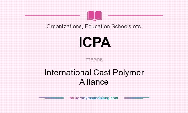 What does ICPA mean? It stands for International Cast Polymer Alliance