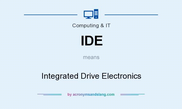 What does IDE mean? It stands for Integrated Drive Electronics