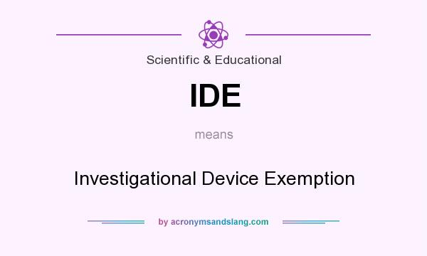 What does IDE mean? It stands for Investigational Device Exemption