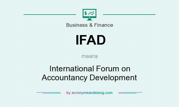 What does IFAD mean? It stands for International Forum on Accountancy Development