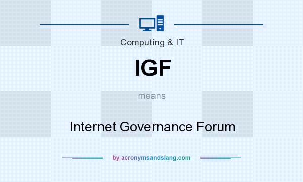 What does IGF mean? It stands for Internet Governance Forum