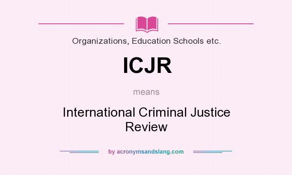What does ICJR mean? It stands for International Criminal Justice Review